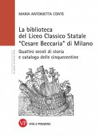 La biblioteca del liceo classico statale C. Beccaria di Milano - M. Antonietta Conte