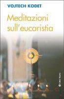 Meditazioni sull' eucaristia - Kodet Vojtech