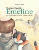 Storia della gatta Em�line e di Frate Francesco che le insegn� l'amore - Giuseppe Caffulli, Marina Cremonini