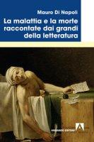 La malattia e la morte raccontate dai grandi della letteratura - Di Napoli Mauro