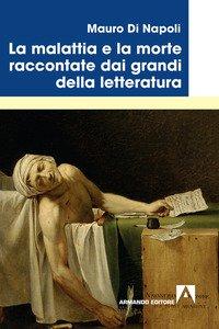 Copertina di 'La malattia e la morte raccontate dai grandi della letteratura'