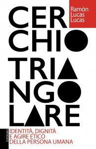 Copertina di 'Cerchio triangolare. Identità, dignotà e agire etico della persona umana.'