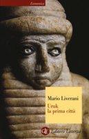 Uruk la prima città - Liverani Mario