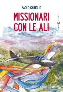 Copertina di 'Missionari con le ali'