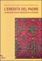 L'eredità del Padre. Le reliquie di san Francesco a Cortona - Provincia Toscana delle «SS. Stimmate» dei Frati FMConv.
