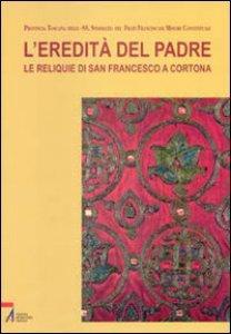 Copertina di 'L'eredità del Padre. Le reliquie di san Francesco a Cortona'