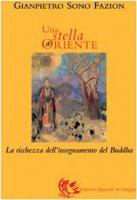 Una stella a Oriente. La ricchezza dell'insegnamento del Buddha - Sono Fazion G. Pietro