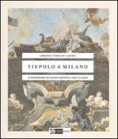 Tiepolo a Milano. La decorazione dei Palazzi Archinto, Casati e Clerici. Ediz. illustrata - Finocchi Ghersi Lorenzo
