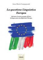 La questione linguistica europea. Salviamo il nostro progetto di Pace, la lingua unica sta disfacendo l'Europa - Campogrande Anna Maria