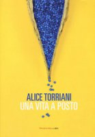 Una vita a posto - Torriani Alice