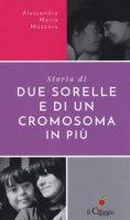 Storie di due sorelle e di un cromosoma in più - Mazzara Alessandra Maria