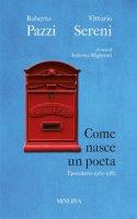 Come nasce un poeta. Epistolario fra Vittorio Sereni e Roberto Pazzi negli anni della contestazione (1965-1982) - Pazzi Roberto, Sereni Vittorio