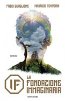 IF. La Fondazione Immaginaria - Guaglione Fabio, Temporin Maurizio