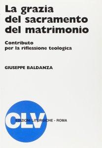 Copertina di 'La grazia del sacramento del matrimonio. Contributo per la riflessione teologica'
