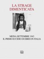 Strage dimenticata. Meina settembre 1943. Il primo eccidio di ebrei in Italia. (La)