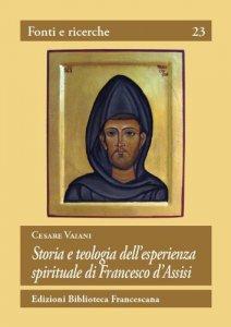 Copertina di 'Storia e teologia dell'esperienza spirituale di Francesco d'Assisi'