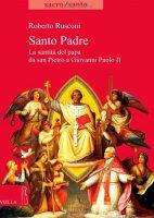 Santo Padre. Dal martirio di Pietro alla canonizzazione del papa - Rusconi Roberto