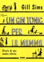 Un gin tonic per la mamma. Diario di una madre sfinita - Sims Gill