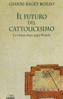 Il futuro del cattolicesimo. La Chiesa dopo Wojtyla - Gianni Baget Bozzo