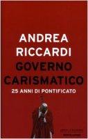 Governo carismatico. 25 anni di pontificato - Riccardi Andrea