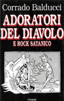 Adoratori del diavolo e rock satanico - Corrado Balducci