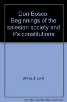 Don Bosco: History and Spirit. 4. Beginnings of the Salesian Society and Its Constitutions - LENTI Arthur J.