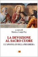 La devozione al sacro cuore e l'apostolato della preghiera - Poy Maria e Luigi