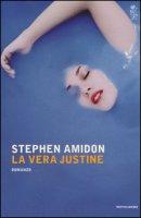 La vera Justine - Amidon Stephen