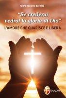 """""""Se crederai vedrai la gloria di Dio"""" - Basilico Padre Roberto"""