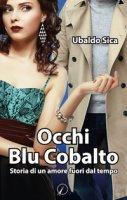 Occhi blu cobalto. Storia di un amore fuori dal tempo - Sica Ubaldo