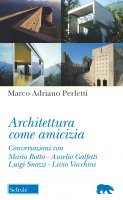 Architettura come amicizia - Marco A. Perletti