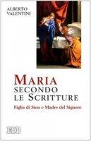 Maria secondo le Scritture. Figlia di Sion e Madre del Signore - Valentini Alberto