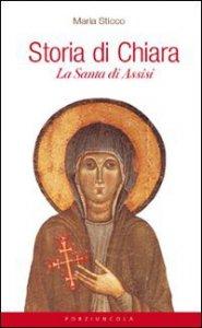 Copertina di 'Storia di Chiara. La santa di Assisi'