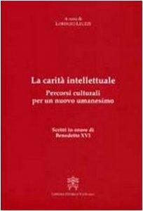 Copertina di 'La carità intellettuale.  Percorsi culturali per un nuovo umanesimo. Scritti in onore di Benedetto XVI'