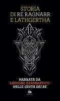 Storia di re Ragnarr e Lathgertha. Narrata da Sassone Grammatico nelle «Gesta dei re»