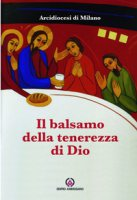 Balsamo della tenerezza di Dio - Arcidiocesi di Milano