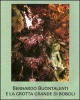 Bernardo Buontalenti e la Grotta Grande di Boboli. Ediz. illustrata - Acidini Cristina, Vossilla Francesco, Conticelli Valentina