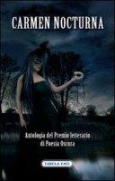 Carmen nocturna - Antologia del Premio letterario di Poesia Oscura