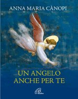 Un angelo anche per te - Anna M. Canopi