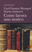 Come lavora uno storico - Hempel Carl Gustav, Antiseri Dario