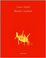 Barceló o la pittura - Seibel Castor
