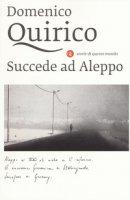 Succede ad Aleppo - Quirico Domenico