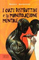 I culti distruttivi e la manipolazione mentale - Santovecchi Patrizia