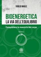 Bioenergetica. La via dell'equilibrio - Maule Vigilio