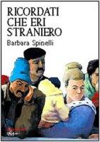 Ricordati che eri straniero - Spinelli Barbara