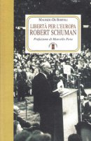 Libertà per l'Europa. Robert Schuman - De Bortoli Maurizio