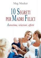 10 segreti per madri felici - Meg Meeker