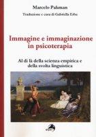 Immagine e immaginazione in psicoterapia. Al di là della scienza empirica e della svolta linguistica - Pakman Marcelo