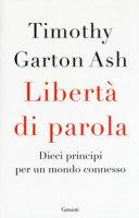 Libertà di parola. Dieci principi per un mondo connesso - Garton Ash Timothy