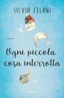 Ogni piccola cosa interrotta - Silvia Celani